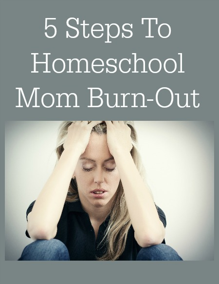 5 Steps To Homeschool Mom Burn Out