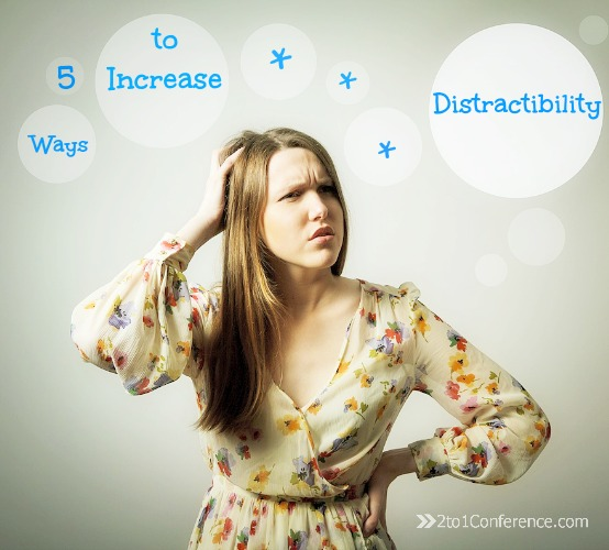 5 Ways To Increase Distractibility