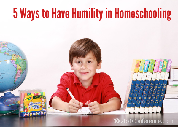 5 Ways To Have Humility In Homeschooling