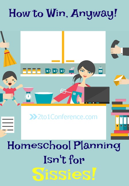 Homeschool Planning Isn't for Sissies: How to Win Anyway! Homeschool planning can be intimidating. Do not fear! Here are some personal, practical and spiritual tips to help. Homeschool planning isn't for sissies, well... you can do it anyway!