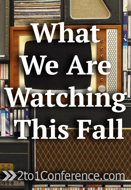 What We Are Watching This Fall